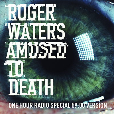 Roger Waters Amused to Death radio special